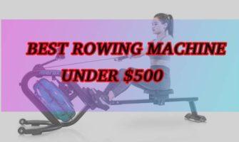 Best rowing machine under $500   Updated picks 2019