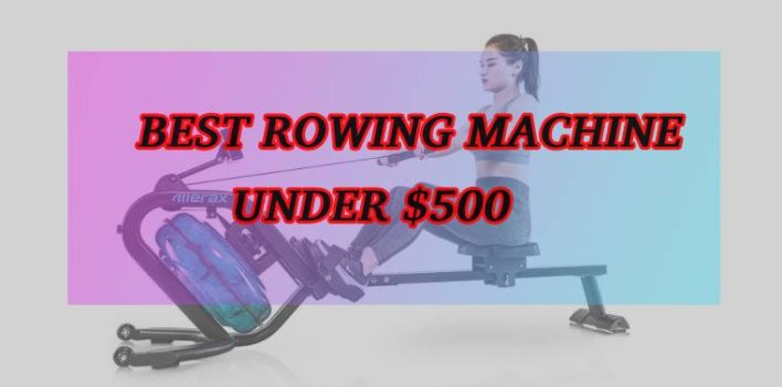 Best rowing machine under $500 | Updated picks 2019