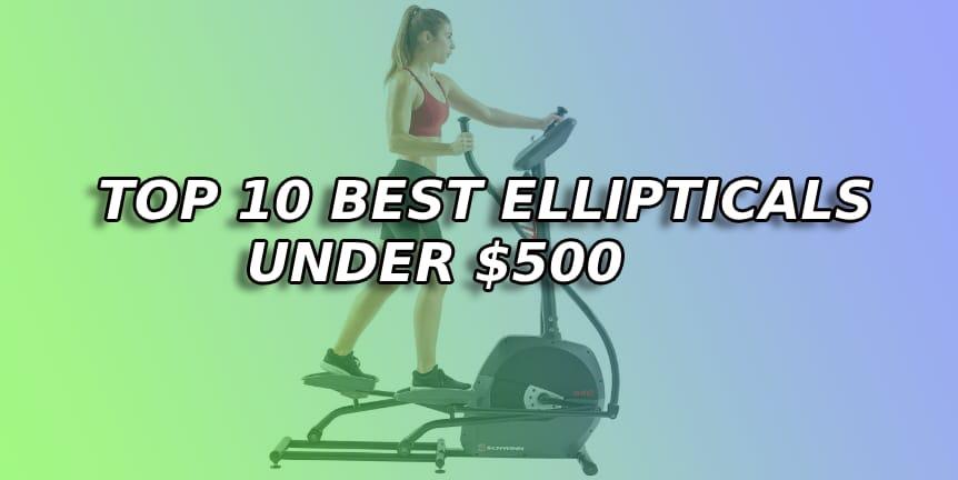 Top 10 Best elliptical under $500 | Updated Picks of August 2019
