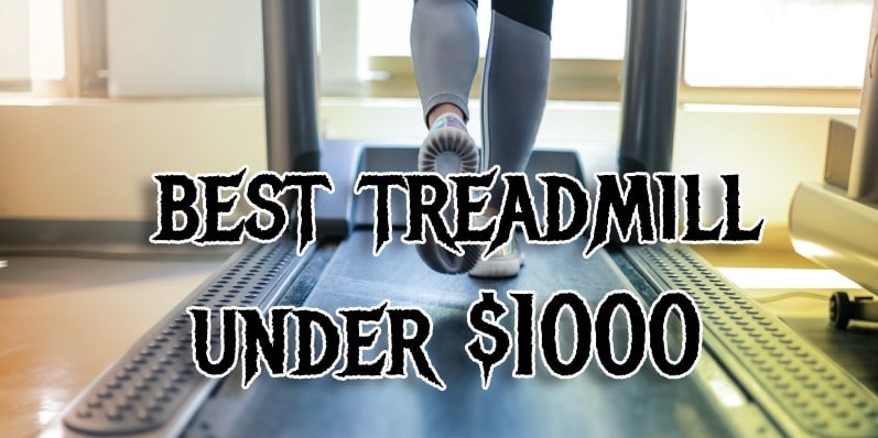 Best Treadmill Under $1000