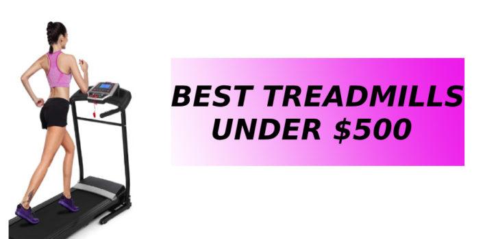 Top 10 best treadmills under $500 | Updated Picks for 2019