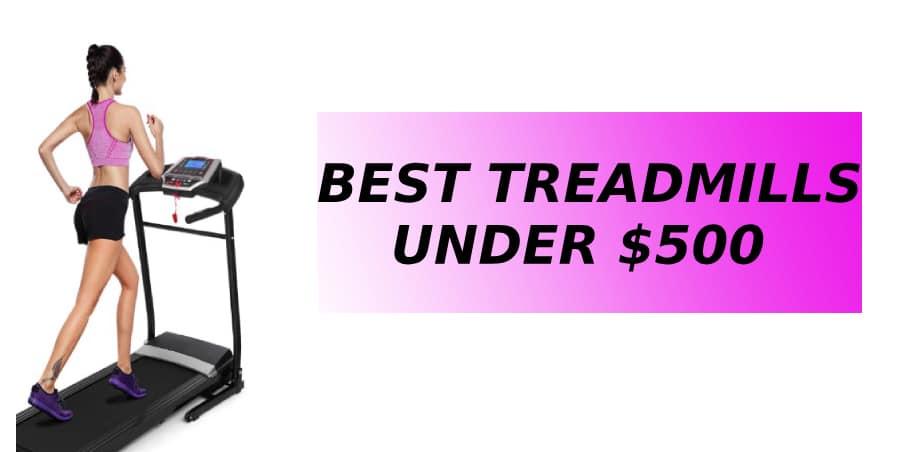 Top 10 best treadmills under $500 | Updated Picks [OCT 2019]