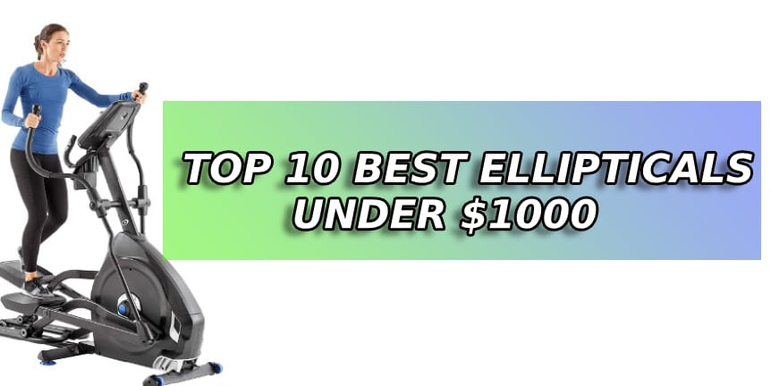 Top 10 Best Elliptical under $1000 | Updated on [Jan 2020]
