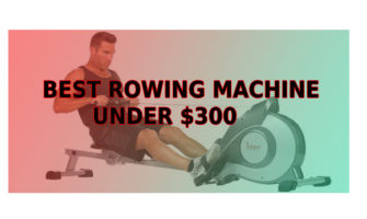 Top 7 Best Rowing Machine under $300 | Updated collections [2019]