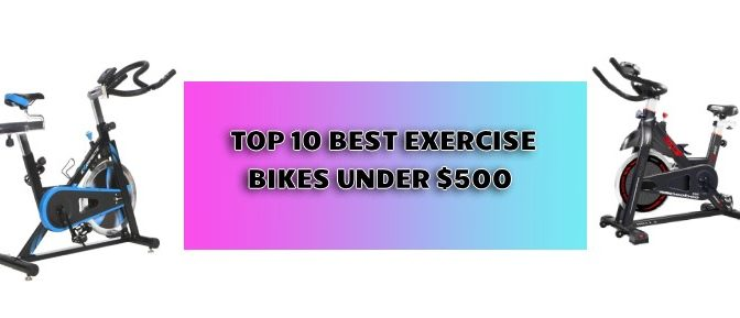 best exercise bike under $500