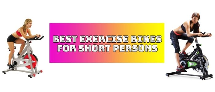 Top 10 best exercise bike for short person | Updated [OCT 2019]