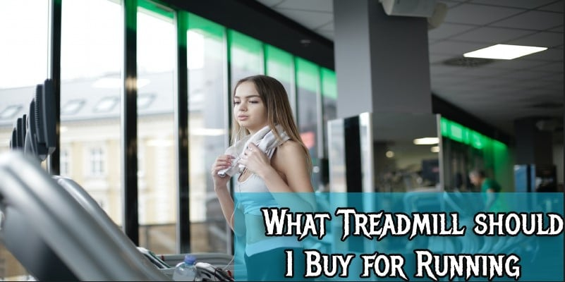 What Treadmill should I Buy for Running