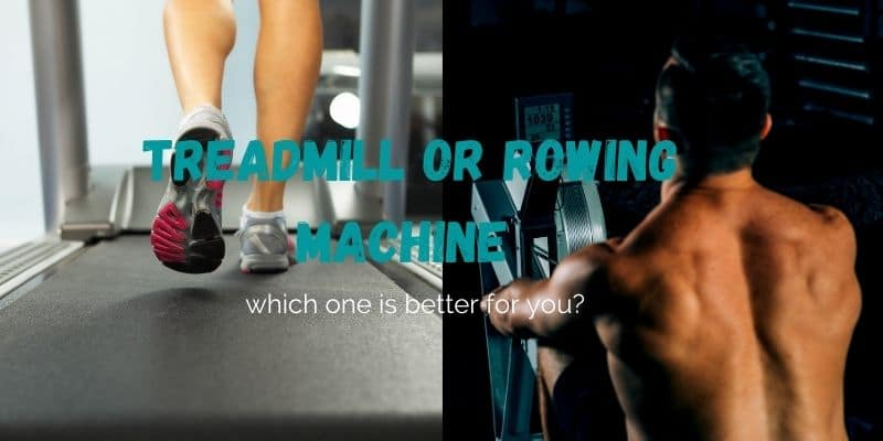 Treadmill or Rowing machine which one is better for you?