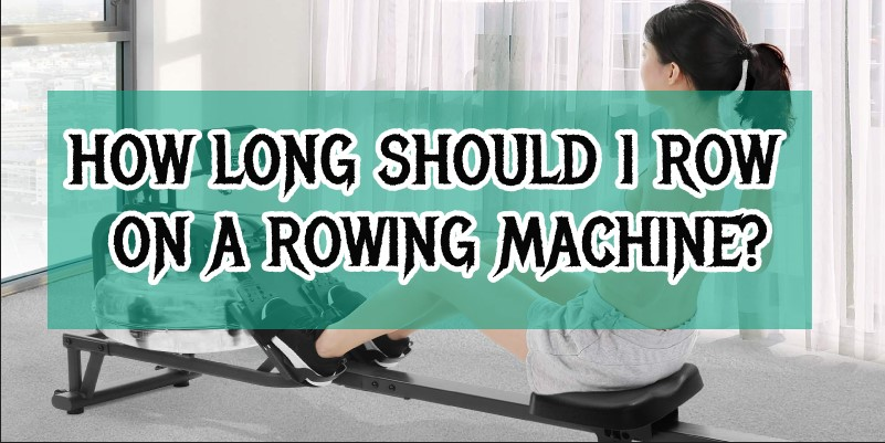 How Long should I Row on a Rowing Machine