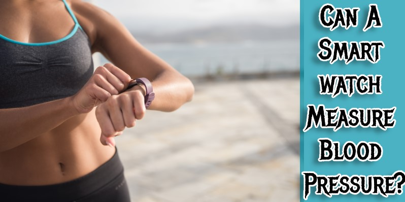 Can A Smart watch Measure Blood Pressure