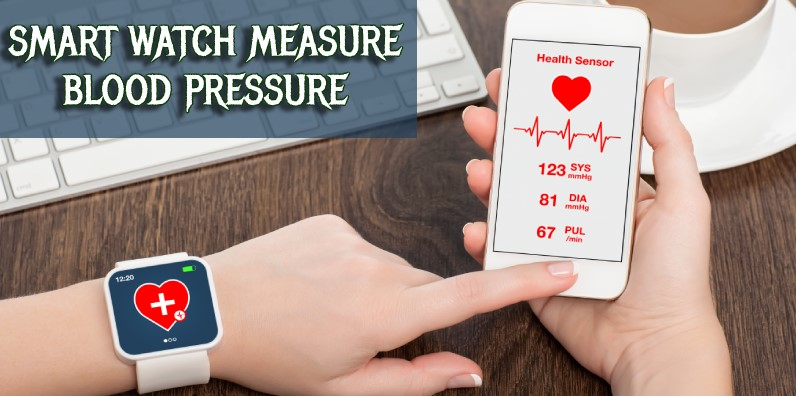 HOW SMART WATCH MEASURE BLOOD PRESSURE